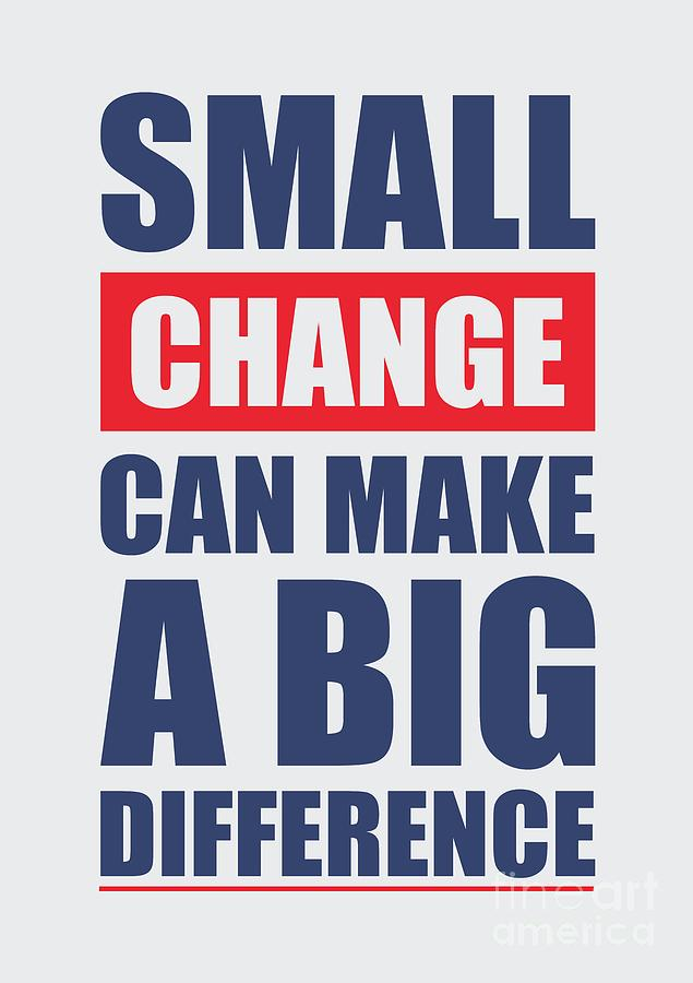 small changes make big differences essay Little things make a big difference (essay) this story starts out as they all do, children it's much like a fairy tale, with the opening all serene and peaceful and delicate.