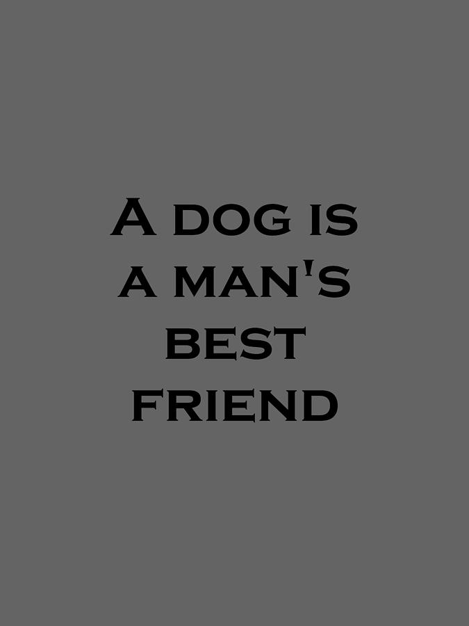 a dog is a man s best friend Explore anita appelhans's board man's best friend on pinterest | see more ideas about funny animals, pets and funny dogs.