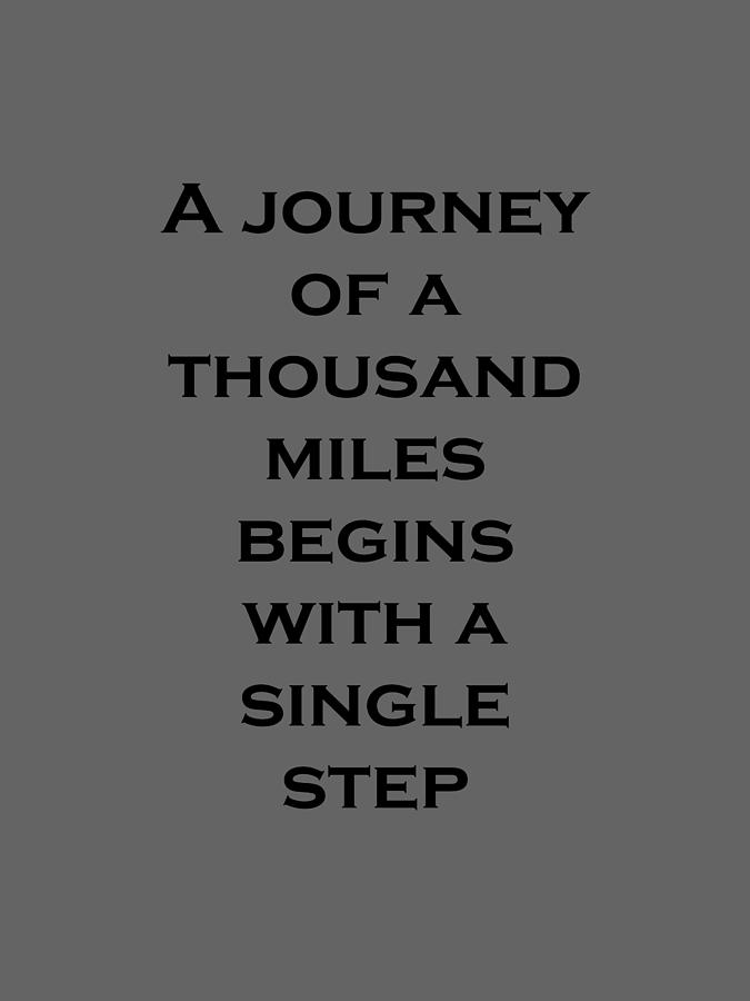 a journey of thousand miles begin with a single step A journey of a thousand miles begins with a single step.