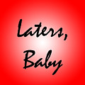 Laters Baby by Jera Sky