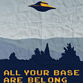 My All Your Base Are Belong To Us Meets X-files I Want To Believe Poster  by Chungkong Art