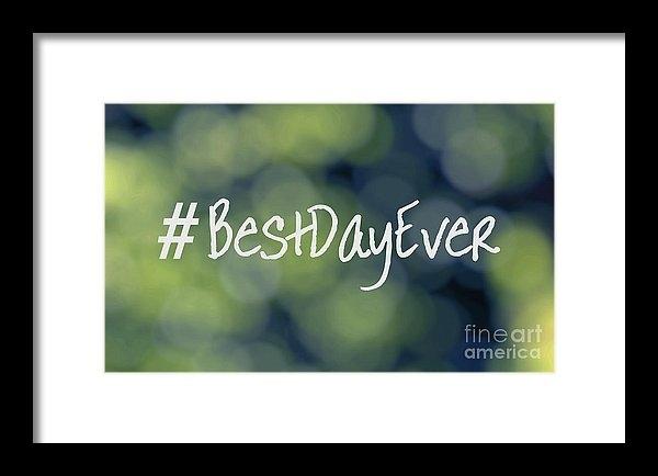 Ella Kaye Dickey - Hashtag Best Day Ever Print