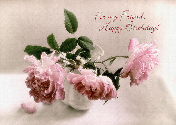 Beautiful Roses Happy Birthday Friend Greeting Card Greeting Card For Sale By Louise Kumpf