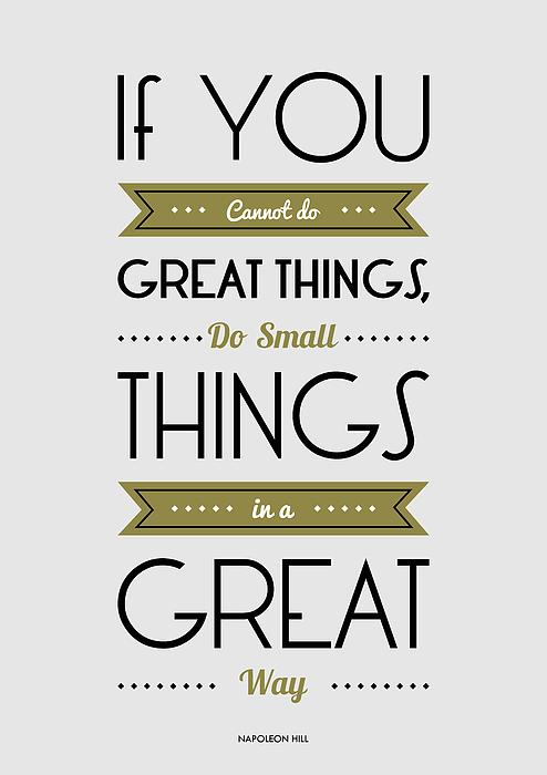 Do Small Things In A Great Way Napoleon Hill Motivational Quotes Awesome Great Small Quotes