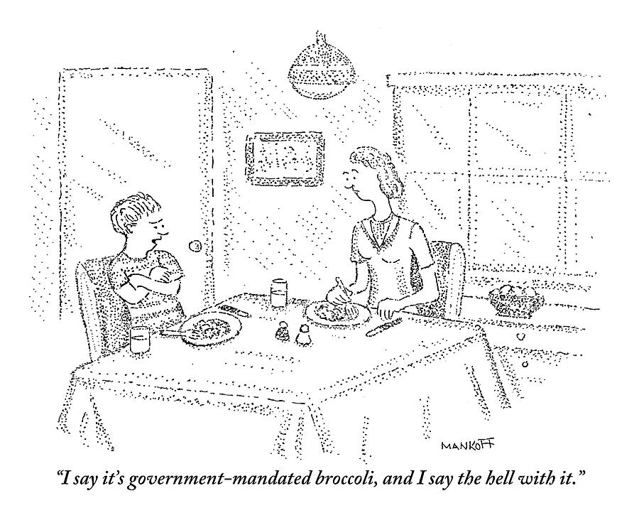 Government Drawing -  I Say Its Government Mandated Broccoli by Robert Mankoff
