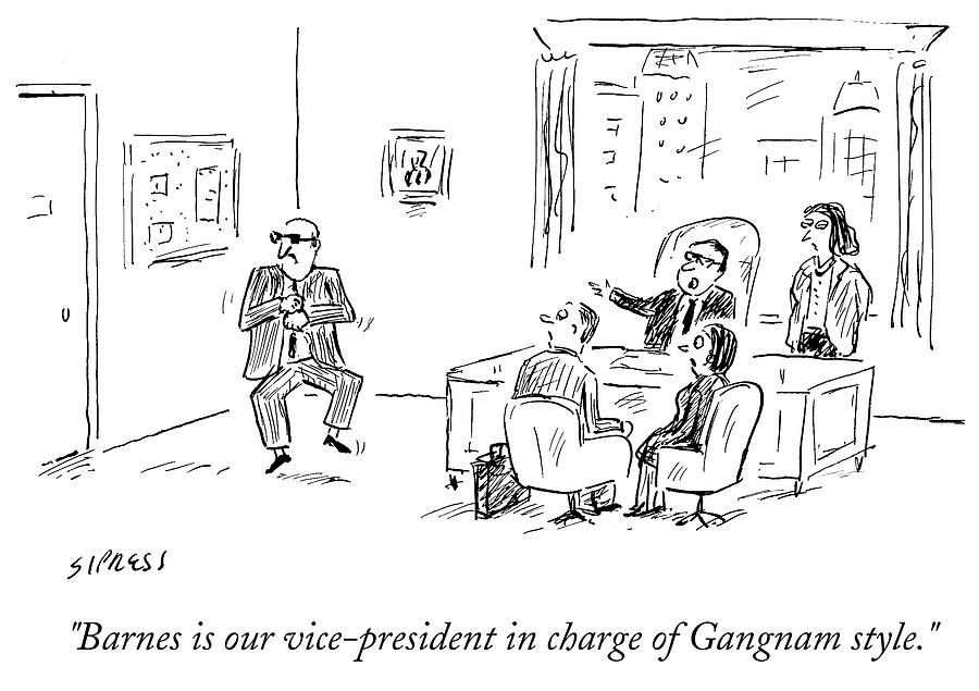 Cartoon Drawing - Barnes Is Our Vice President In Charge Of Gangnam by David Sipress