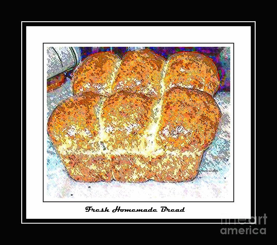 Fresh Bread Photograph - Fresh Homemade Bread by Barbara Griffin