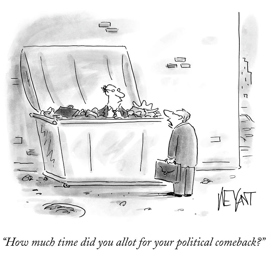 Cartoon Drawing - How Much Time Did You Allot For Your Political by Christopher Weyant