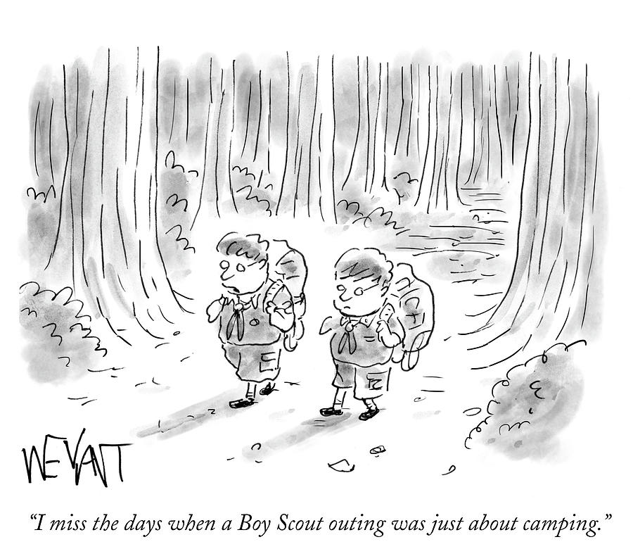 Cartoon Drawing - I Miss The Days When A Boy Scout Outing by Christopher Weyant