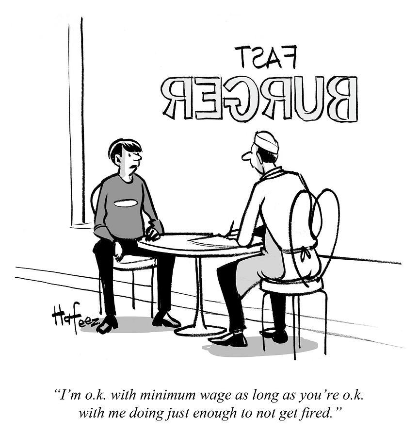 Cartoon Drawing - Im Ok With Minimum Wage As Long As Youre Ok by Kaamran Hafeez