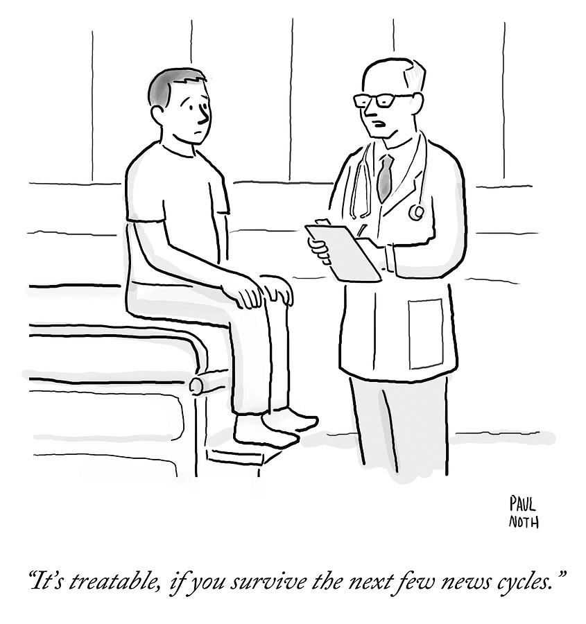 Its Treatable If You Survive The Next Few News Drawing by Paul Noth
