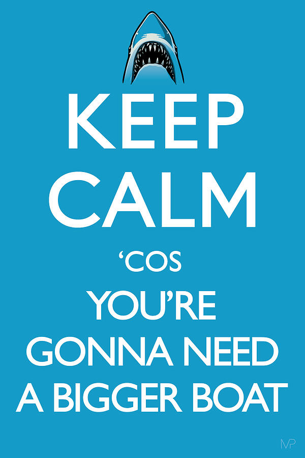 Keep Calm Digital Art - Keep Calm cos Youre Gonna Need A Bigger Boat by IKONOGRAPHI Art and Design