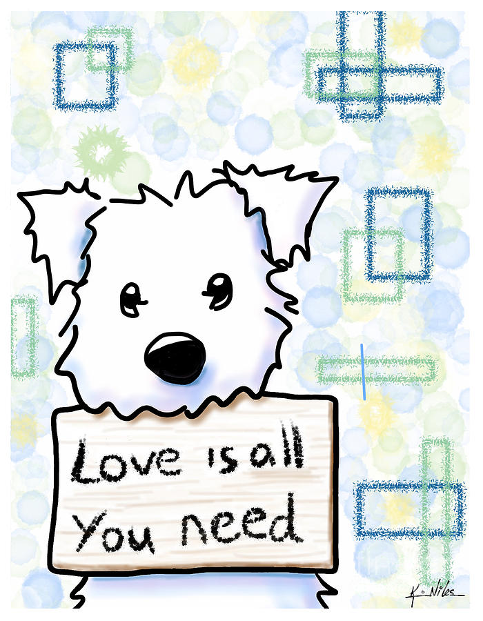 Westie Drawing - Love Is All You Need by Kim Niles