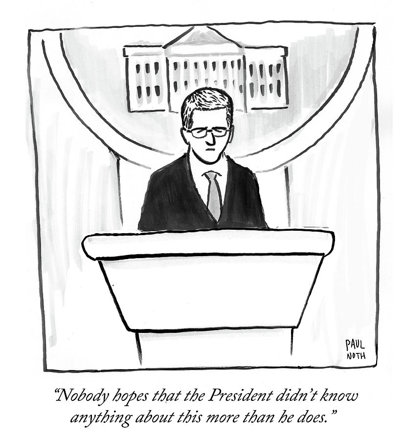 Nobody Hopes That The President Didnt Know Drawing by Paul Noth