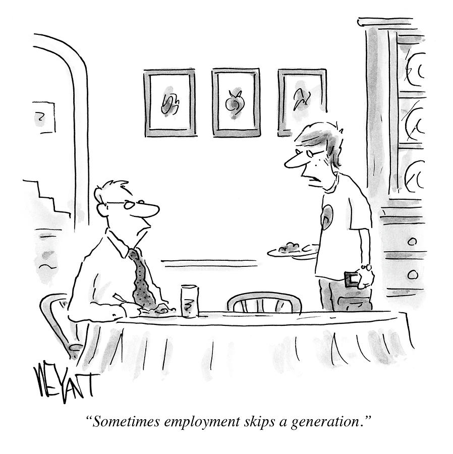 Sometimes Employment Skips A Generation Drawing by Christopher Weyant