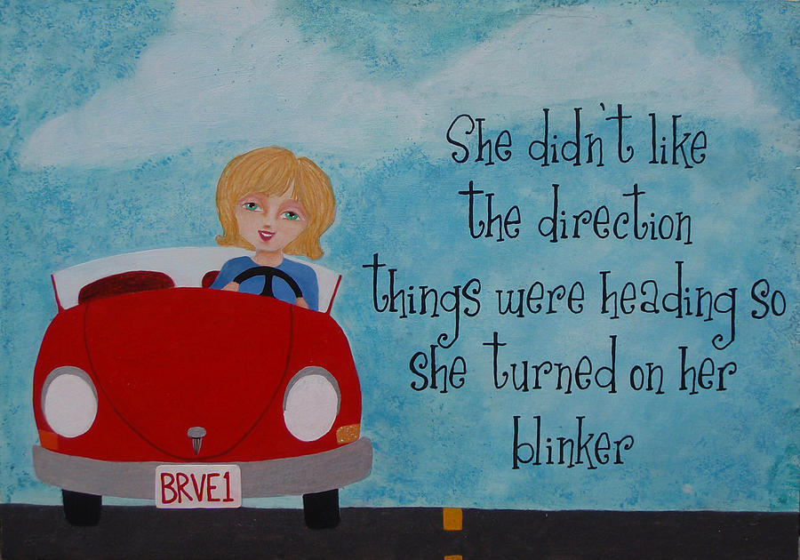 Direction Painting - Turned On Her Blinker by Brandy Gerber