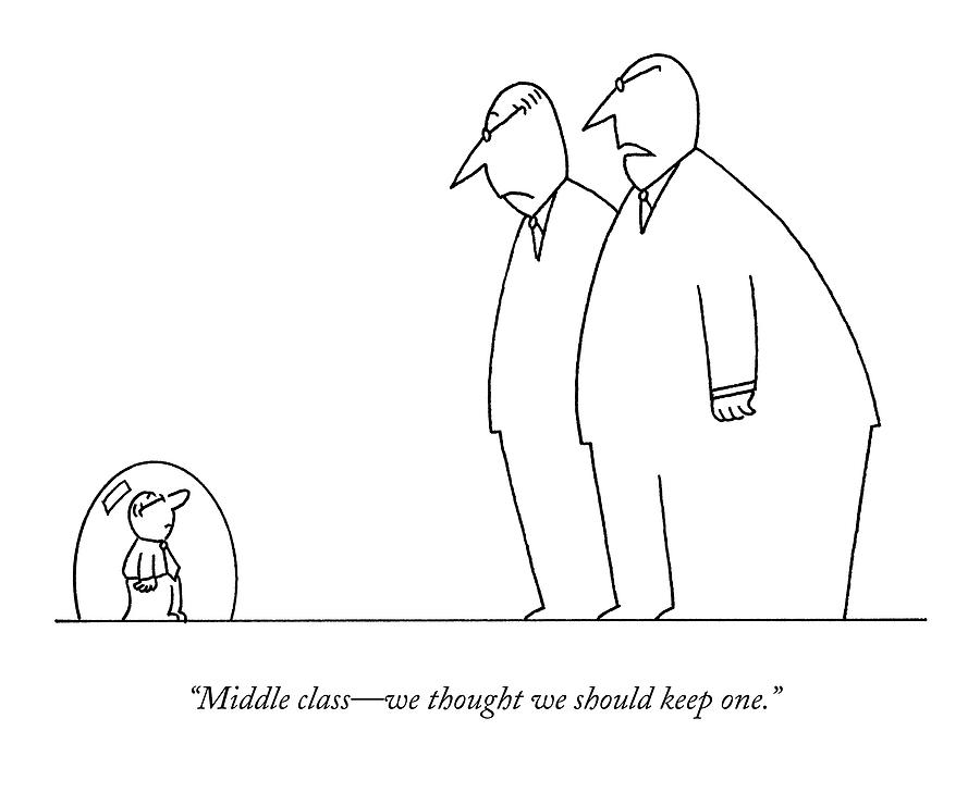 Middle Class - We Thought We Should Keep One Drawing by Charles Barsotti