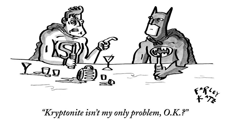 Kryptonite Isnt My Only Problem Drawing by Farley Katz