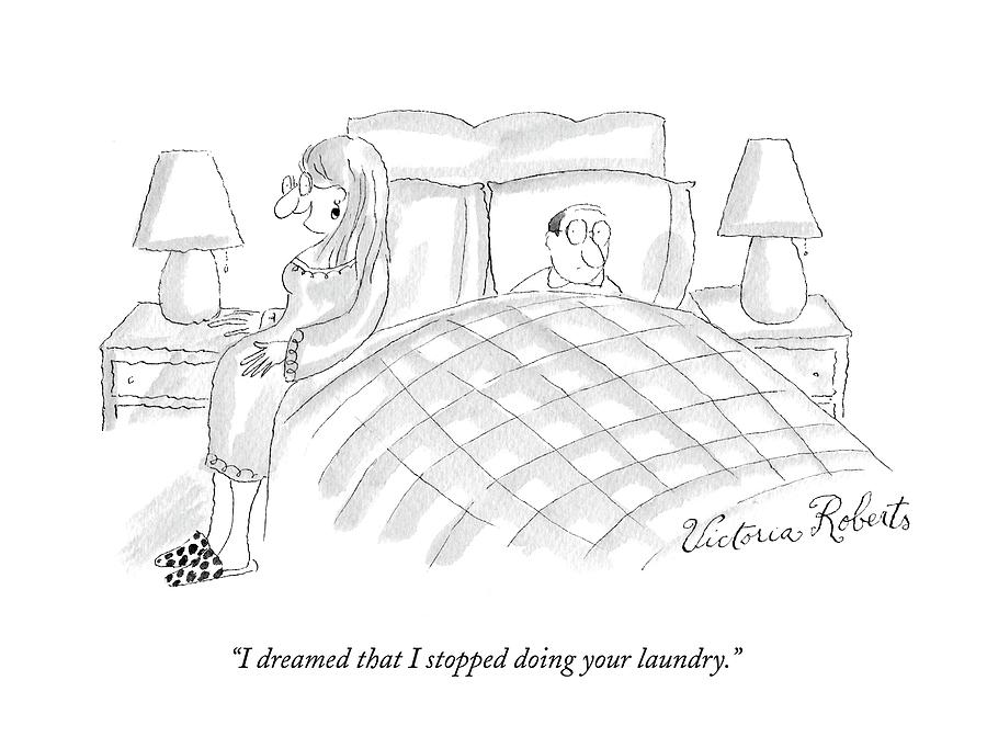 I Dreamed That I Stopped Doing Your Laundry Drawing by Victoria Roberts