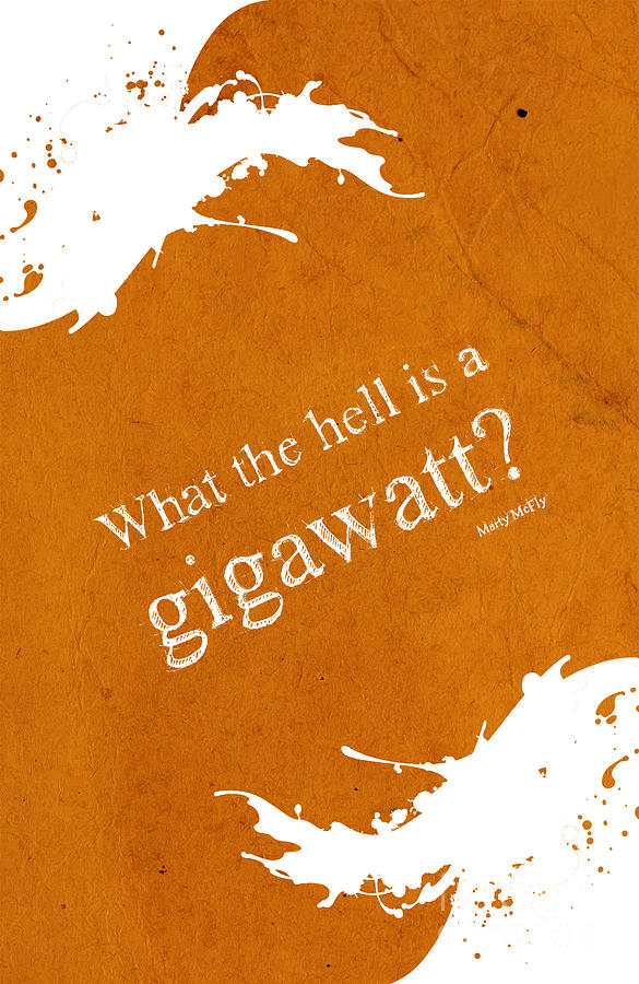 What The Hell Is A Gigawatt Back To The Future Quote Drawing By