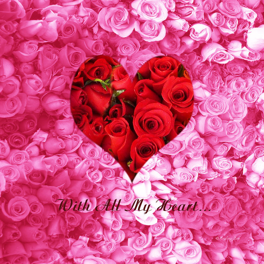 With All My Heart Digital Art - With All My Heart... by Xueling Zou