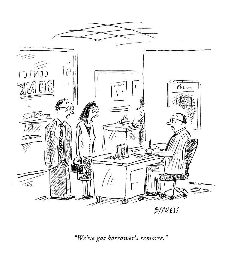 Weve Got Borrowers Remorse Drawing by David Sipress