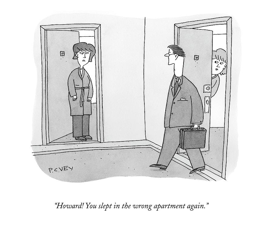 Howard! You Slept In The Wrong Apartment Again Drawing by Peter C. Vey