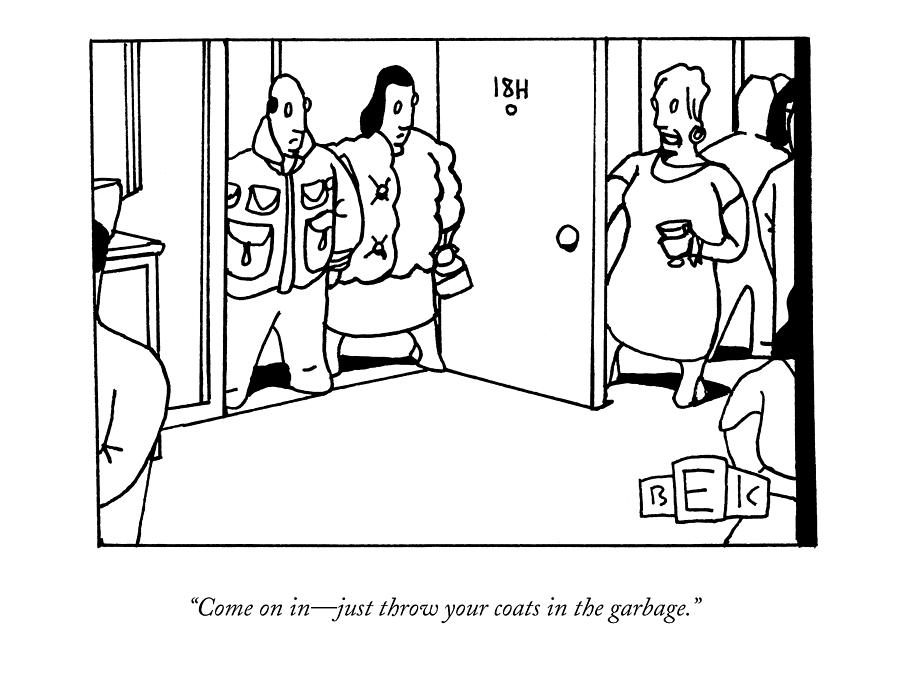 Come On In - Just Throw Your Coats In The Garbage Drawing by Bruce Eric Kaplan