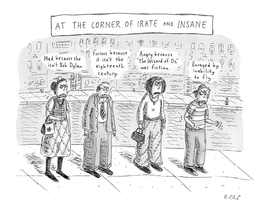 At The Corner Of Irate And Insane Drawing by Roz Chast