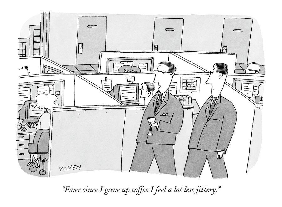Ever Since I Gave Up Coffee I Feel A Lot Less Drawing by Peter C. Vey