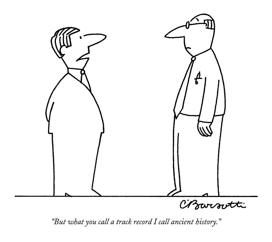But What You Call A Track Record I Call Ancient Drawing by Charles Barsotti