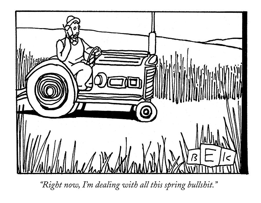 Right Now, Im Dealing With All This Spring Drawing by Bruce Eric Kaplan
