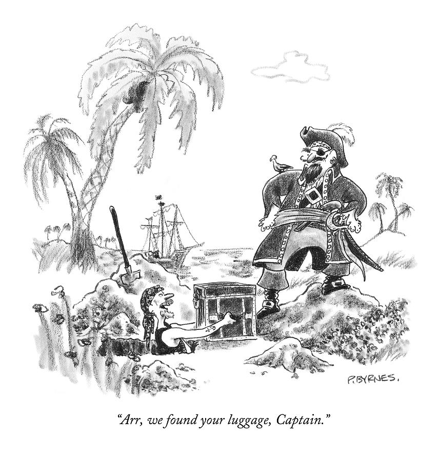 Arr, We Found Your Luggage, Captain Drawing by Pat Byrnes