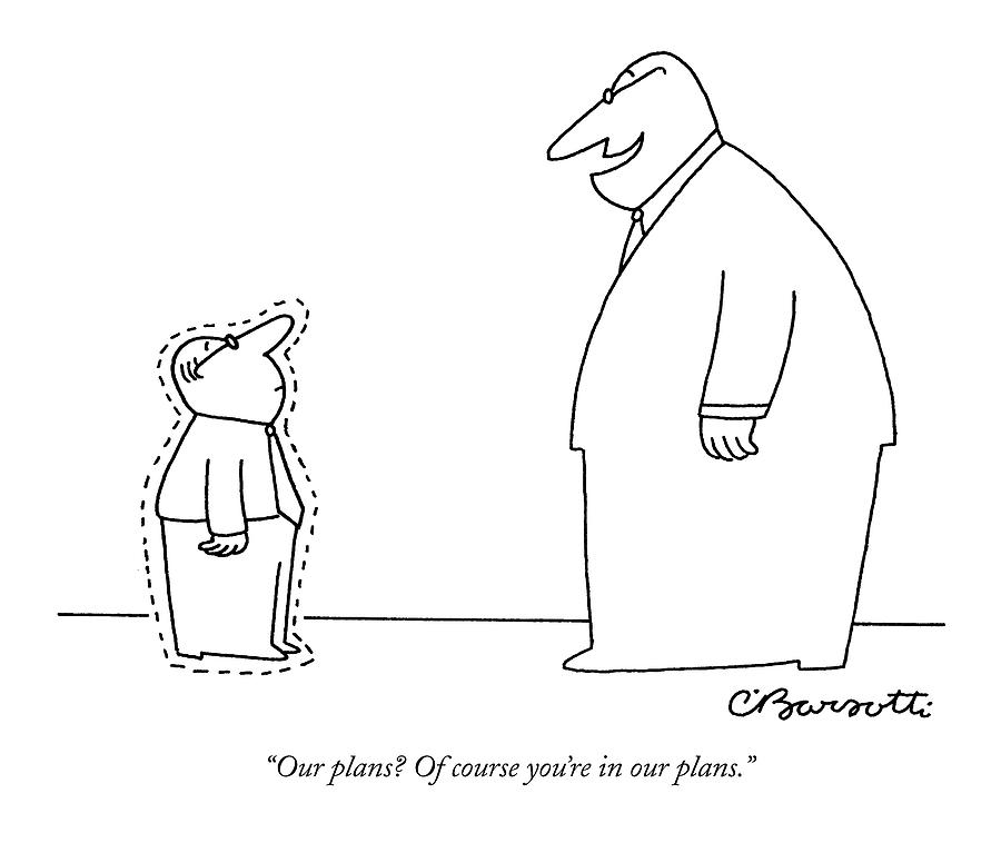Our Plans? Of Course Youre In Our Plans Drawing by Charles Barsotti
