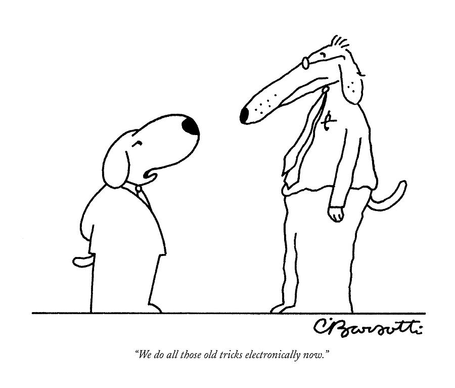 We Do All Those Old Tricks Electronically Now Drawing by Charles Barsotti