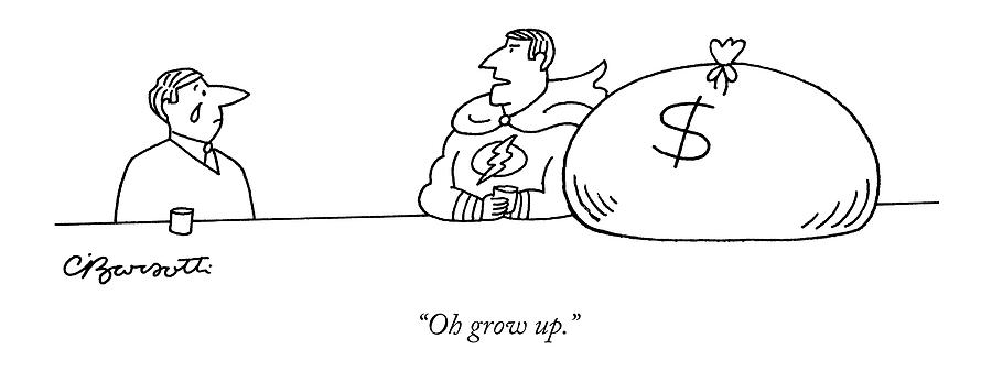 Oh Grow Up Drawing by Charles Barsotti