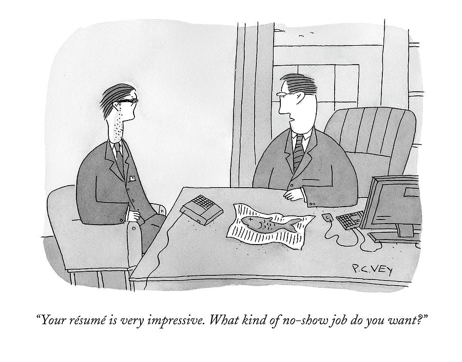 Your Resume Is Very Impressive Drawing by Peter C. Vey