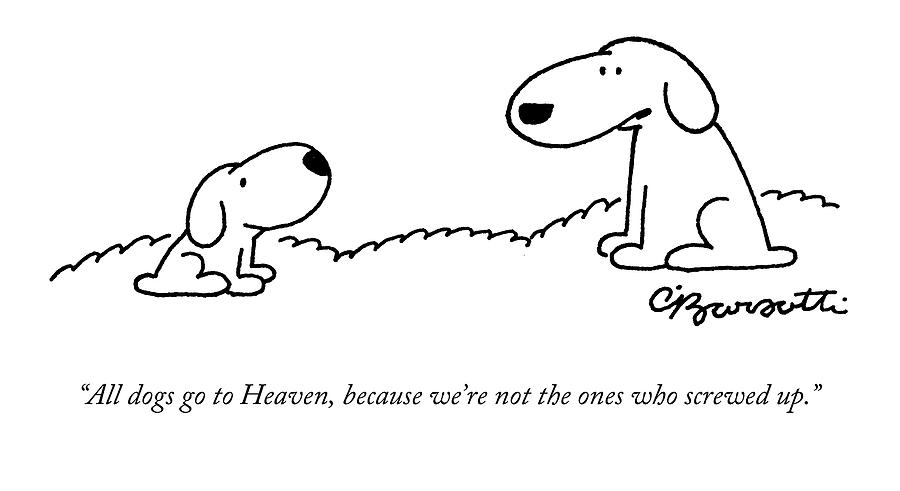 All Dogs Go To Heaven Drawing by Charles Barsotti