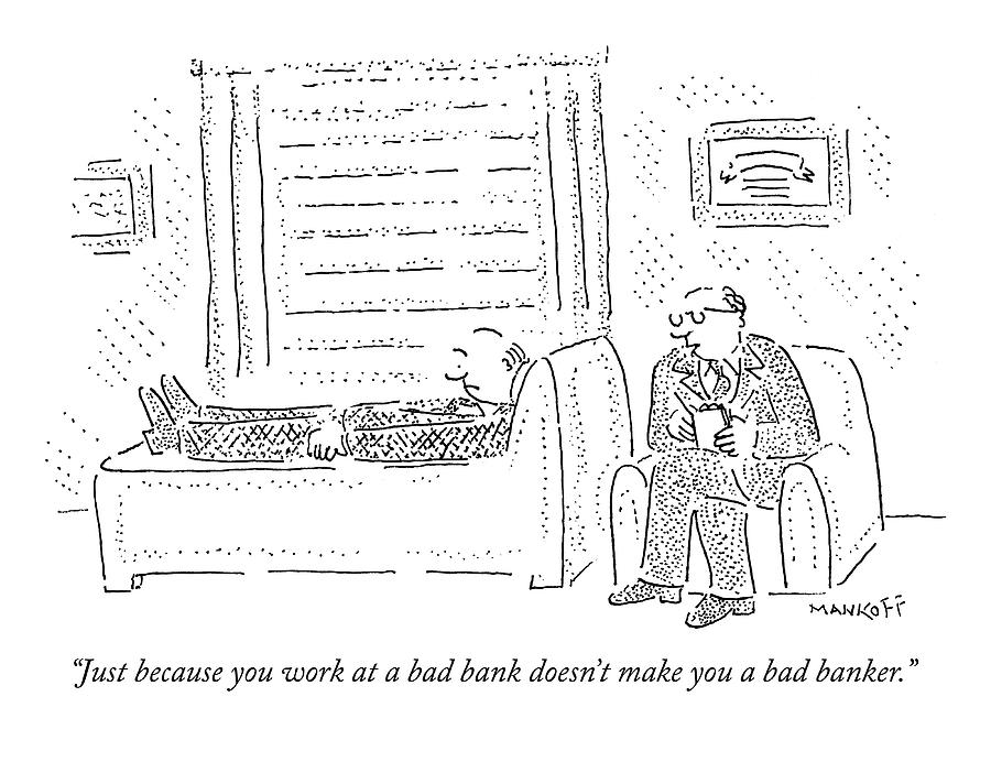 Banks Drawing - Just Because You Work At A Bad Bank Doesnt Make by Robert Mankoff