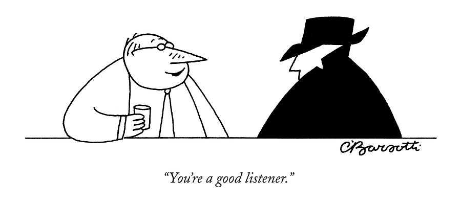 Youre A Good Listener Drawing by Charles Barsotti