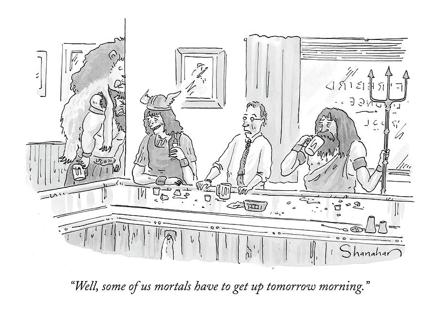 Well, Some Of Us Mortals Have To Get Up Tomorrow Drawing by Danny Shanahan
