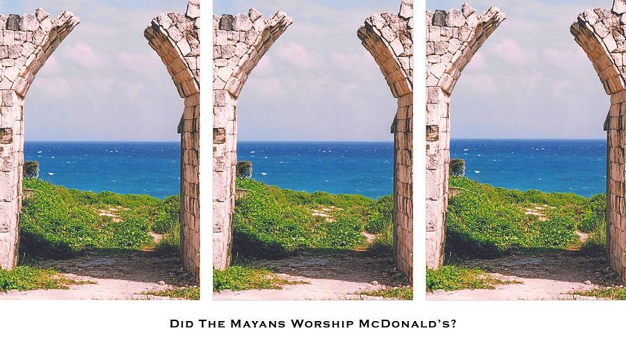 Mayans Photograph - Did The Mayans Worship Mcdonalds? by Lorenzo Laiken