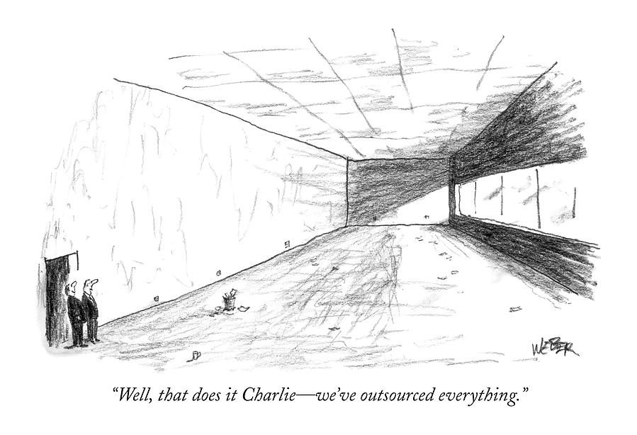 Well, That Does It Charlie - Weve Outsourced Drawing by Robert Weber
