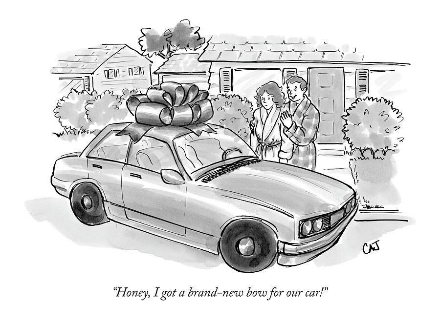 Honey, I Got A Brand-new Bow For Our Car! Drawing by Carolita Johnson