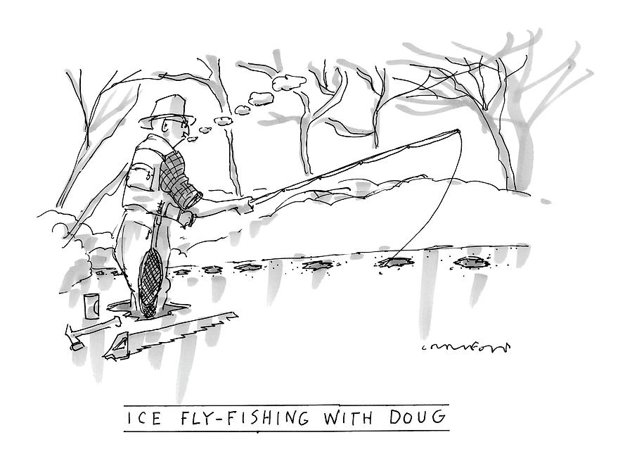 Ice Fly-fishing With Doug Drawing by Michael Crawford