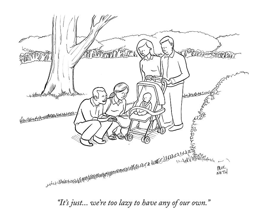 Its Just... Were Too Lazy To Have Any Drawing by Paul Noth