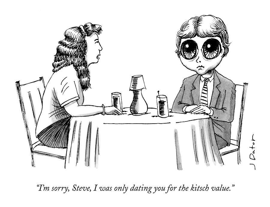 Date Drawing - I Was Only Dating You For The Kitch Value by Joe Dator