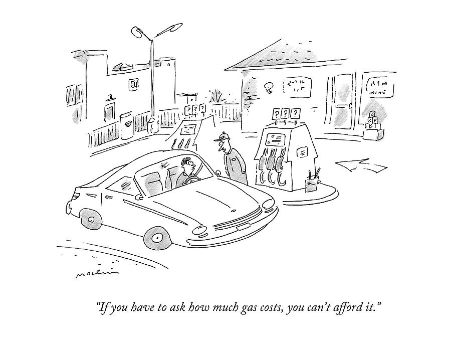 If You Have To Ask How Much Gas Costs Drawing by Michael Maslin