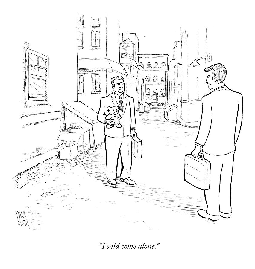 I Said Come Alone Drawing by Paul Noth