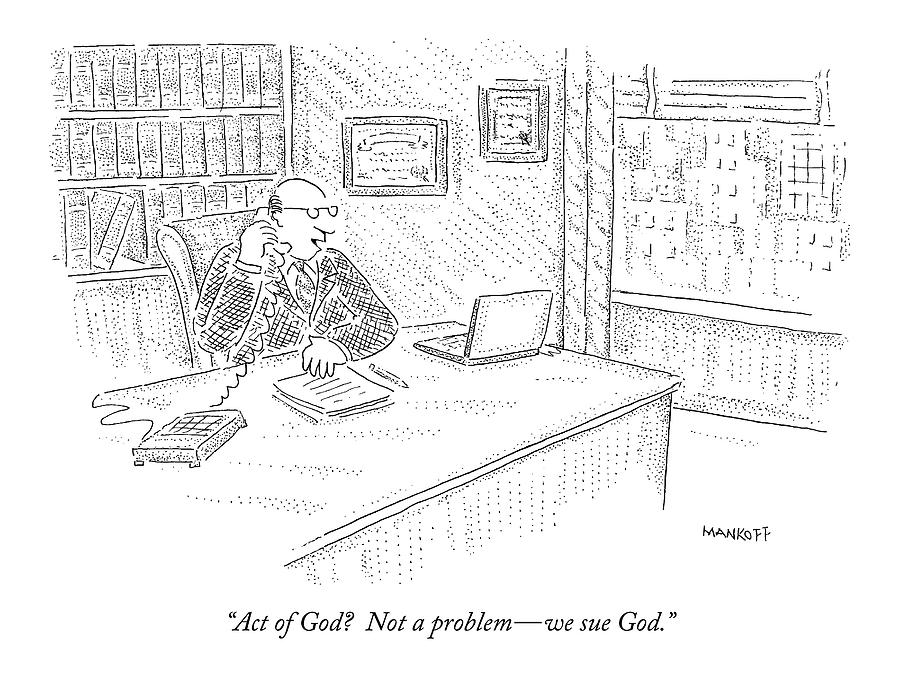 March 13th Drawing - Act Of God?  Not A Problem - We Sue God by Robert Mankoff